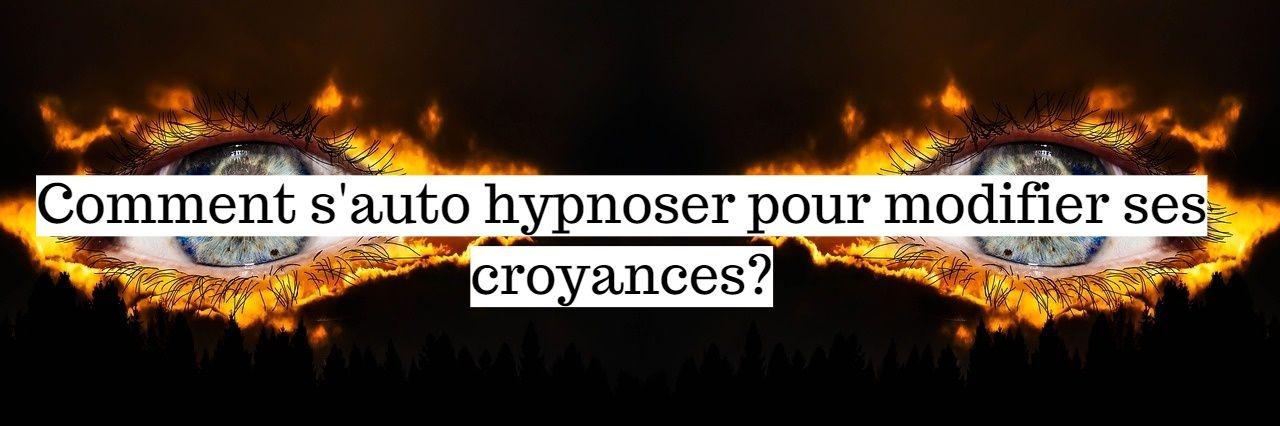 Comment s'auto hypnotiser pour modifier ses croyances?