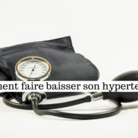 Comment faire baisser son hypertension?